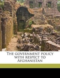 The government policy with respect to Afghanistan Volume Talbot collection of British pamphlets