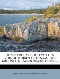 De Meerderjarigheid Van Den Vermoedelijken Erfgenaam Der Kroon: Eene Academische Proeve...