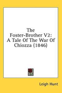 The Foster-Brother V2: A Tale Of The War Of Chiozza (1846)