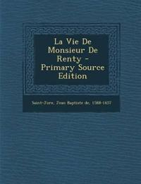 La Vie de Monsieur de Renty - Primary Source Edition