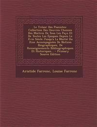 Le Trésor Des Pianistes: Collection Des Oeuvres Choisies Des Maitres De Tous Les Pays Et De Toutes Les Époques Depuis Le Xvie Siècle Jusqu'a La Moiti