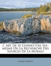 """L' Art De Se Conno""""itre Soi-mesme Ou La Recherche Des Sources De La Morale"""