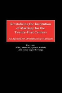 Revitalizing the Institution of Marriage for the Twenty-First Century