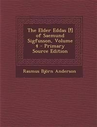 The Elder Eddas [!] of Saemund Sigfusson, Volume 4 - Primary Source Edition