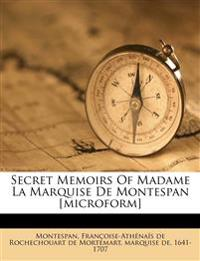 Secret Memoirs of Madame La Marquise de Montespan [Microform]