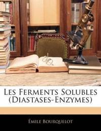 Les Ferments Solubles (Diastases-Enzymes)