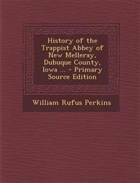 History of the Trappist Abbey of New Melleray, Dubuque County, Iowa ... - Primary Source Edition