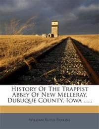 History Of The Trappist Abbey Of New Melleray, Dubuque County, Iowa ......