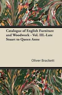 Catalogue of English Furniture and Woodwork - Vol. III.-Late Stuart to Queen Anne