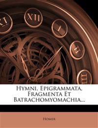 Hymni, Epigrammata, Fragmenta Et Batrachomyomachia...