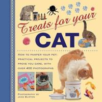 Treats for Your Cat: How to Pamper Your Pet: Practical Projects to Prove You Care, with Over 400 Photographs