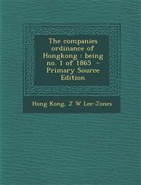 The companies ordinance of Hongkong : being no. 1 of 1865