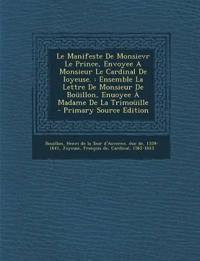 Le  Manifeste de Monsievr Le Prince, Envoyee a Monsieur Le Cardinal de Ioyeuse.: Ensemble La Lettre de Monsieur de Bouillon, Enuoyee a Madame de La Tr