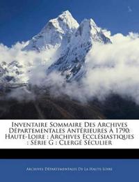 Inventaire Sommaire Des Archives Départementales Antérieures À 1790: Haute-Loire : Archives Ecclésiastiques : Série G : Clergé Séculier