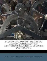 Manava-dharma-sastra: Lois De Manou, Comprenant Les Institutions Religieuses Et Civiles Des Indiens...