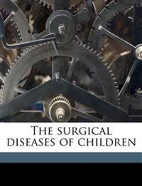 The surgical diseases of children