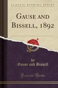 Gause and Bissell, 1892 (Classic Reprint)