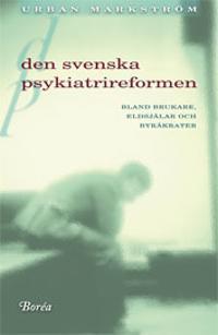 Den svenska psykiatrireformen : bland brukare, eldsjälar och byråkrater