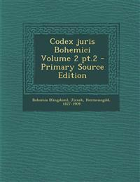 Codex juris Bohemici Volume 2 pt.2 - Primary Source Edition