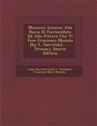 Memorie Intorno Alla Racca Di Fontanellato Ed Alle Pitture Che Vi Fece Francesco Mazzola [by L. Sanvitale].... - Primary Source Edition