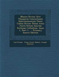Musica Divina: Sive Thesaurus Concentuum Selectissimorum Omni Cultui Divino Totius Anni Juxta Ritum Sanctae Ecclesiae Catholicae, ISS