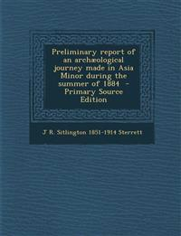 Preliminary Report of an Archaeological Journey Made in Asia Minor During the Summer of 1884 - Primary Source Edition