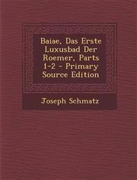 Baiae, Das Erste Luxusbad Der Roemer, Parts 1-2 - Primary Source Edition