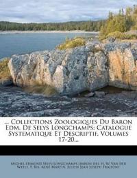 ... Collections Zoologiques Du Baron Edm. De Selys Longchamps: Catalogue Systematique Et Descriptif, Volumes 17-20...