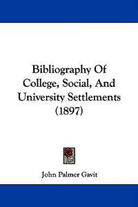 Bibliography of College, Social, and University Settlements