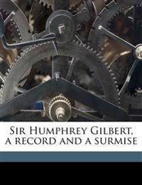 Sir Humphrey Gilbert, a record and a surmise