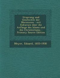 Ursprung Und Geschichte Der Mormonen: Mit Exkursen Uber Die Anfange Des Islams Und Des Christentums - Primary Source Edition