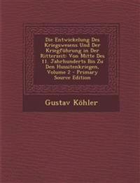 Die Entwickelung Des Kriegswesens Und Der Kriegführung in Der Ritterzeit: Von Mitte Des 11. Jahrhunderts Bis Zu Den Hussitenkriegen, Volume 2