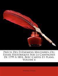 Prcis Des Vnemens Militaires: Ou, Essais Historiques Sur La Campagnes de 1799 1814, Avec Cartes Et Plans, Volume 6