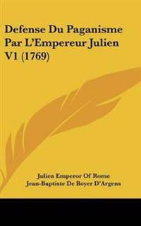 Defense Du Paganisme Par L'Empereur Julien V1 (1769)