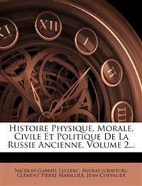 Histoire Physique, Morale, Civile Et Politique De La Russie Ancienne, Volume 2...