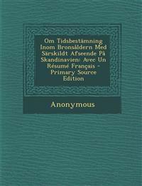 Om Tidsbestamning Inom Bronsaldern Med Sarskildt Afseende Pa Skandinavien: Avec Un Resume Francais