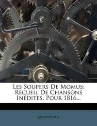 Les Soupers de Momus: Recueil de Chansons Inedites, Pour 1816...