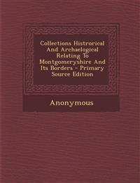 Collections Histrorical And Archaelogical Relating To Montgomeryshire And Its Borders - Primary Source Edition