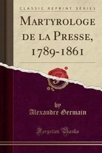 Martyrologe de la Presse, 1789-1861 (Classic Reprint)