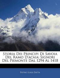 Storia Dei Principi Di Savoia Del Ramo D'acaia: Signori Del Piemonte Dal 1294 Al 1418