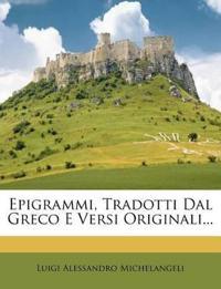 Epigrammi, Tradotti Dal Greco E Versi Originali...
