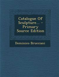 Catalogue Of Sculpture... - Primary Source Edition