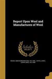 REPORT UPON WOOL & MANUFACTURE