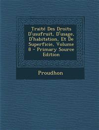 Traité Des Droits D'usufruit, D'usage, D'habitation, Et De Superficie, Volume 8 - Primary Source Edition