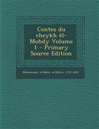 Contes Du Cheykh El-Mohdy Volume 1 - Primary Source Edition