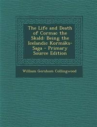 The Life and Death of Cormac the Skald: Being the Icelandic Kormáks-Saga