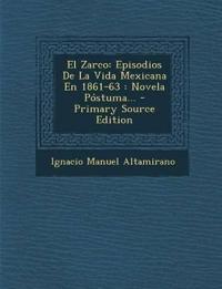 El Zarco: Episodios De La Vida Mexicana En 1861-63 : Novela Póstuma... - Primary Source Edition