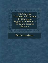 Histoire De L'ancienne Province De Gascogne, Bigorre Et Béarn