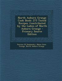 North Auburn Grange Cook Book: 275 Tested Recipes /contributed by the Ladies of North Auburn Grange - Primary Source Edition