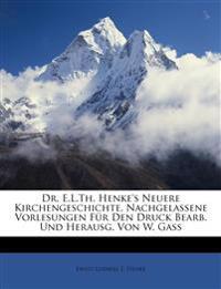 Dr. E.L.Th. Henke's Neuere Kirchengeschichte, Nachgelassene Vorlesungen für den Druck bearb. und herausg. von W. Gass, Zweiter Band